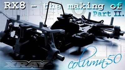 Xray Column – RX8 The Making of Part II